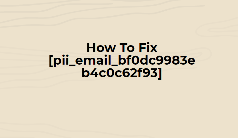 How To Fix [pii_email_bf0dc9983eb4c0c62f93]