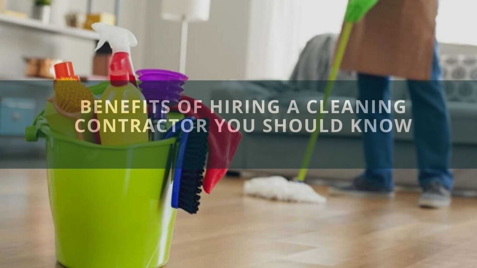 Benefits of Hiring a Cleaning Contractor You Should Know