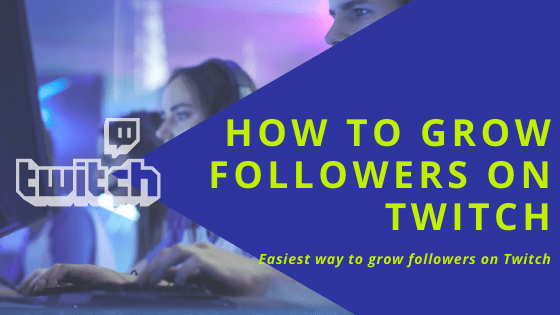 HOW TO GROW MORE FOLLOWERS ON TWITCH
